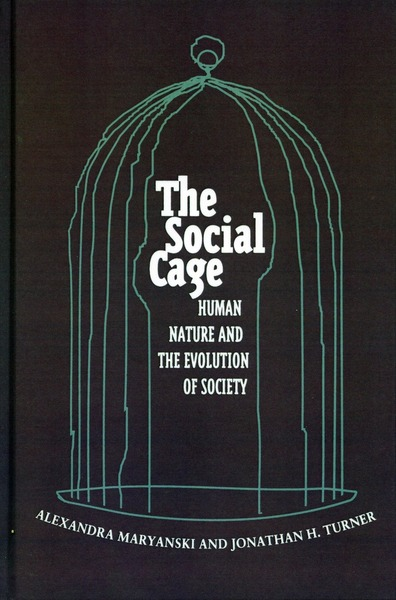 Cover of The Social Cage by Alexandra Maryanski and Jonathan H. Turner