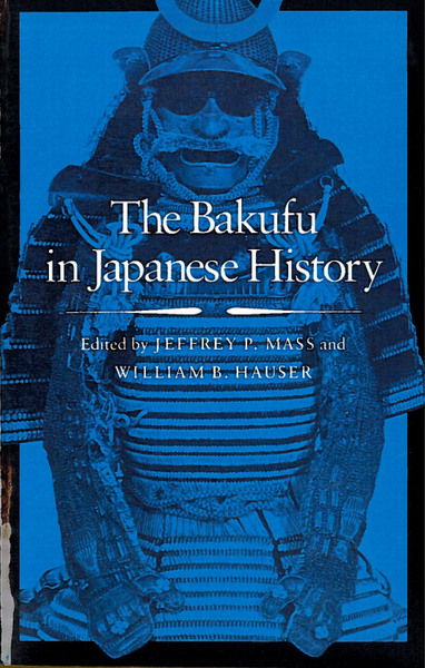 Cover of The Bakufu in Japanese History by Edited by Jeffrey P. Mass and William B. Hauser