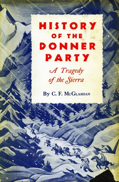 Cover of History of the Donner Party by C. F. McGlashan Edited by George H. and Bliss McGlashan Hinkle