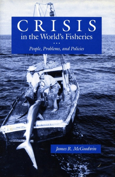 Cover of Crisis in the World's Fisheries by James R. McGoodwin