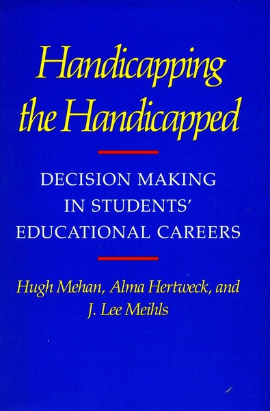 Cover of Handicapping the Handicapped by Hugh Mehan, Alma Hertweck, and J. Lee Meihls