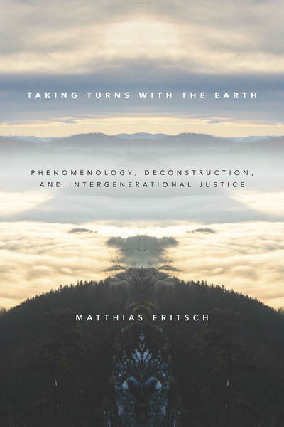 Taking Turns with the Earth: Phenomenology, Deconstruction, and Intergenerational Justice Book Cover