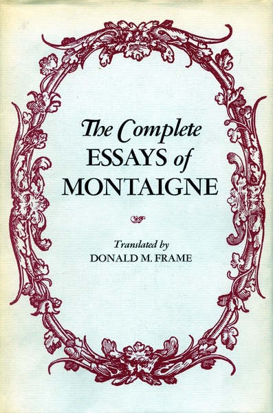 the complete essays of montaigne  translated by donald m frame cover of the complete essays of montaigne by translated by donald m frame