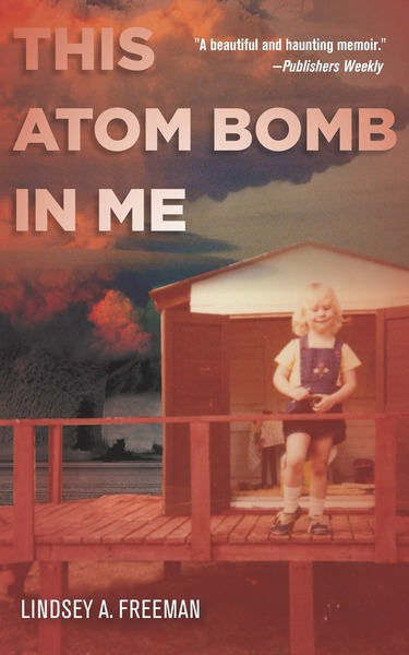 Cover of This Atom Bomb in Me by Lindsey A. Freeman