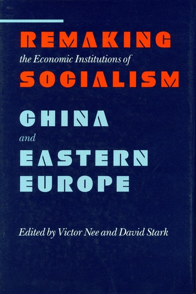 Cover of Remaking the Economic Institutions of Socialism by Edited by Victor Nee and David Stark