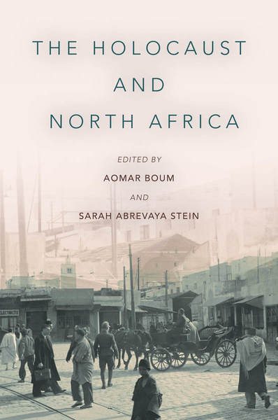 Cover of The Holocaust and North Africa by Edited by Aomar Boum and Sarah Abrevaya Stein