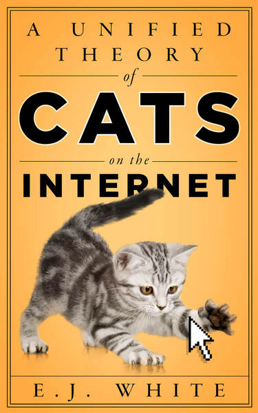 Cover of A Unified Theory of Cats on the Internet by E.J. White
