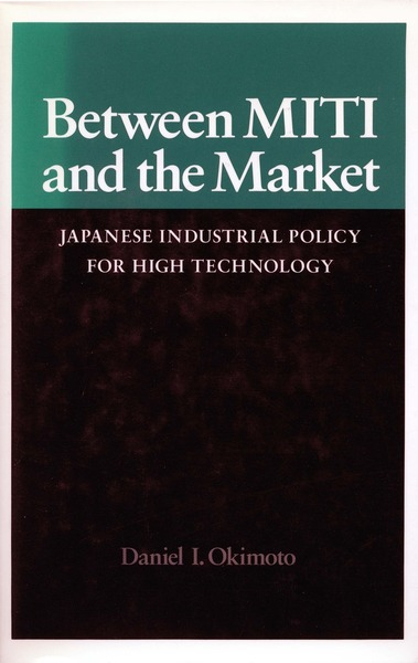Cover of Between MITI and the Market by Daniel I. Okimoto