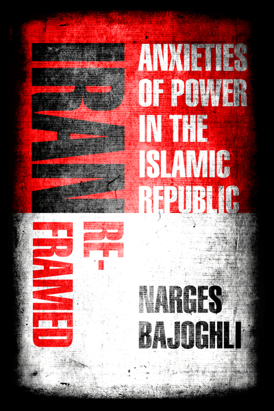 Cover of Iran Reframed by Narges Bajoghli