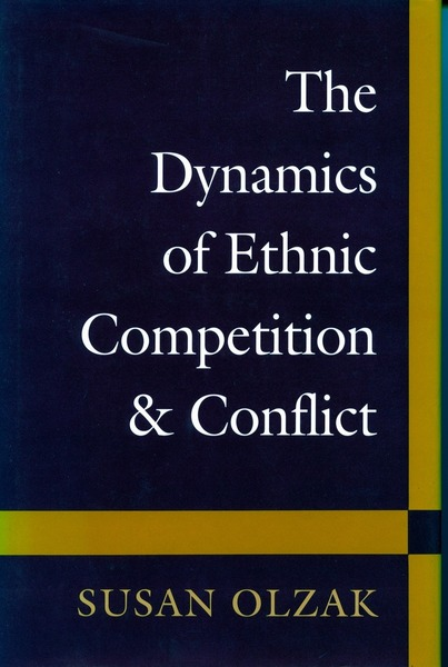 Cover of The Dynamics of Ethnic Competition and Conflict by Susan Olzak