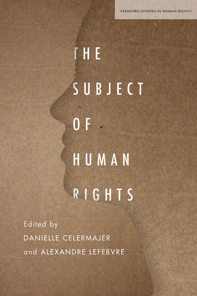 Cover of The Subject of Human Rights by Edited by Danielle Celermajer and Alexandre Lefebvre