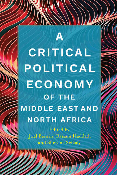 Cover of A Critical Political Economy of the Middle East and North Africa by Edited by Joel Beinin, Bassam Haddad, and Sherene Seikaly