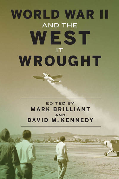 Cover of World War II and the West It Wrought by Edited by Mark Brilliant and David M. Kennedy