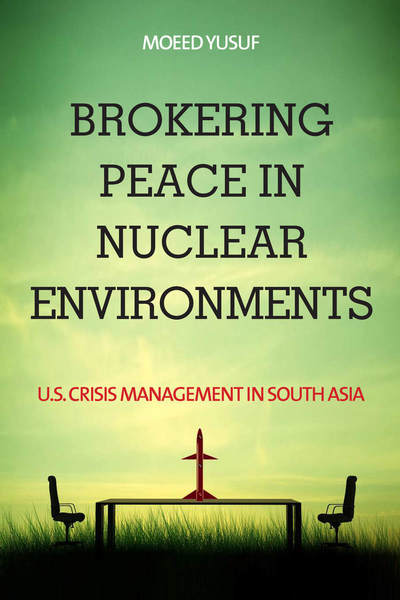 Cover of Brokering Peace in Nuclear Environments by Moeed Yusuf