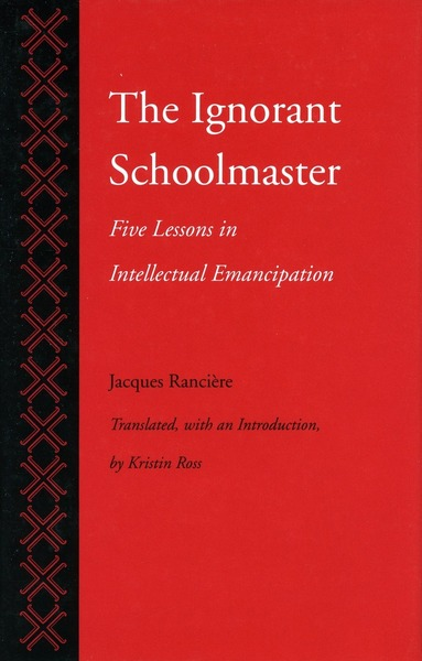 Cover of The Ignorant Schoolmaster by Jacques Rancière Translated, with an Introduction, by Kristin Ross