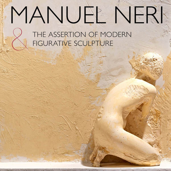 Cover of Manuel Neri and the Assertion of Modern Figurative Sculpture by Anderson Collection at Stanford University