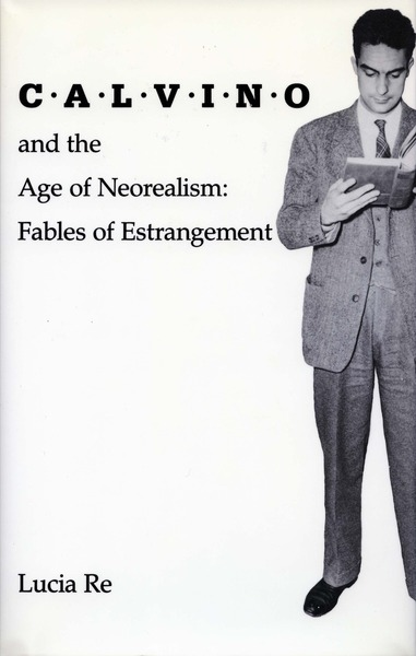 Cover of Calvino and the Age of Neorealism by Lucia Re
