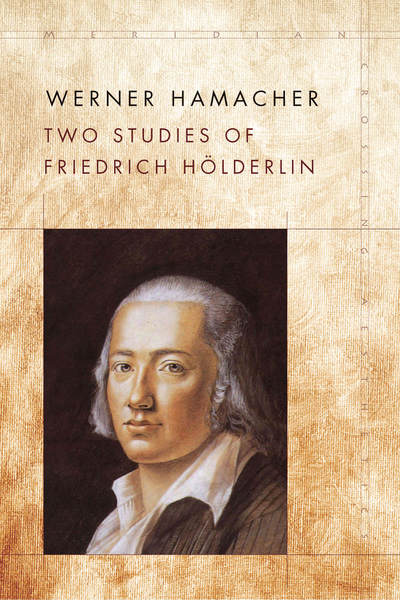 Cover of Two Studies of Friedrich Hölderlin by Werner Hamacher, Edited by Peter Fenves and Julia Ng, Translated by Julia Ng and Anthony Curtis Adler