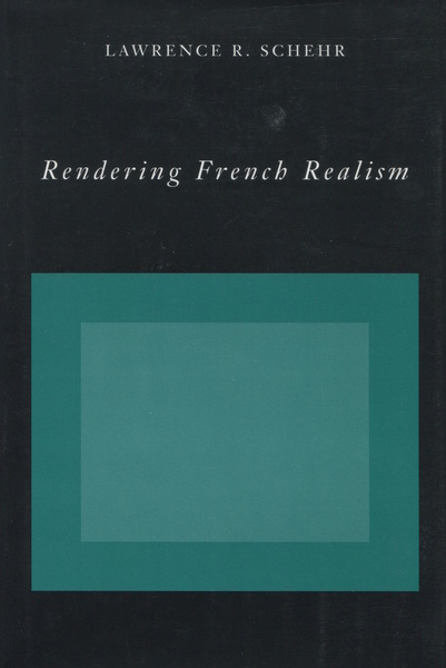 Cover of Rendering French Realism by Lawrence R. Schehr