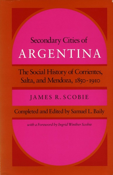Cover of Secondary Cities of Argentina by James R. Scobie Completed and Edited by Samuel L. Baily