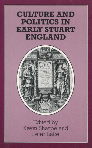 Cover of Culture and Politics in Early Stuart England by Edited by Kevin Sharpe and Peter Lake