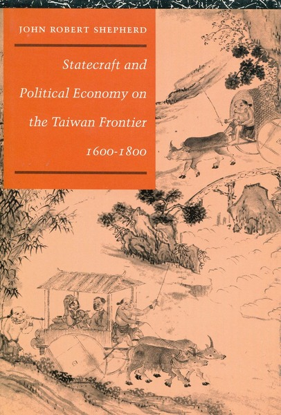 Cover of Statecraft and Political Economy on the Taiwan Frontier, 1600-1800 by John Robert Shepherd