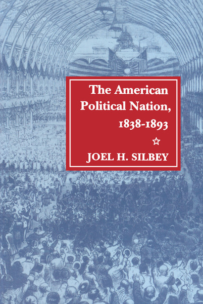 Cover of The American Political Nation, 1838-1893 by Joel H. Silbey