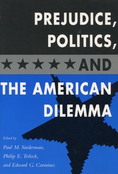 Cover of Prejudice, Politics, and the American Dilemma by Edited by Paul M. Sniderman, Philip E. Tetlock, and Edward G. Carmines