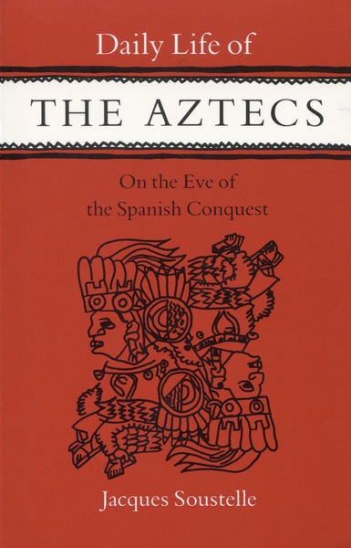 Cover of Daily Life of the Aztecs on the Eve of the Spanish Conquest by Jacques Soustelle