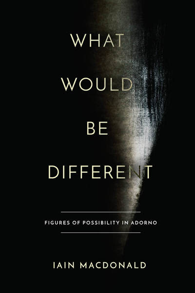 What Would Be Different: Figures of Possibility in Adorno Couverture du livre