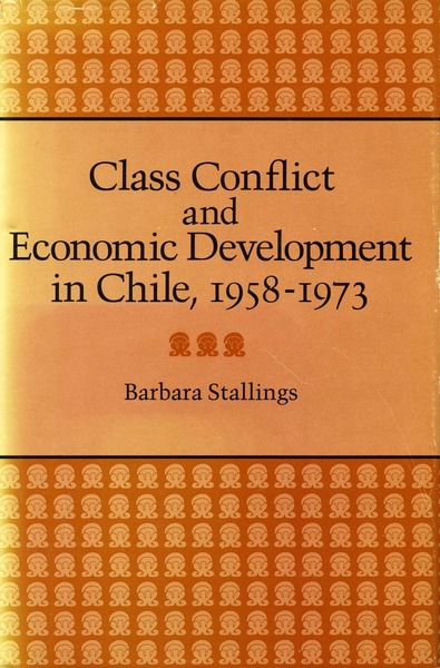 Cover of Class Conflict and Economic Development in Chile, 1958-1973 by Barbara Stallings