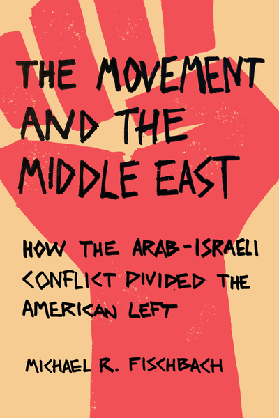 Cover of The Movement and the Middle East by Michael R. Fischbach