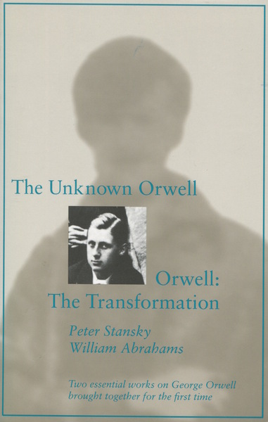 Cover of The Unknown Orwell and Orwell: The Transformation by Peter Stansky and William Abrahams
