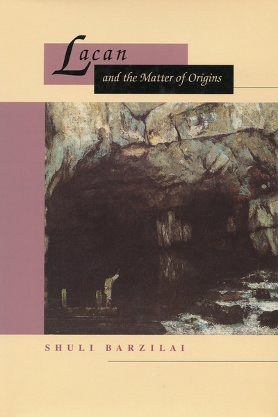 Cover of Lacan and the Matter of Origins by Shuli Barzilai