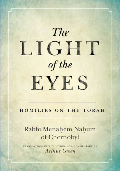 Cover of The Light of the Eyes by Rabbi Menahem Nahum of Chernobyl                                                                    Translation, Introduction, and Commentary by Arthur Green