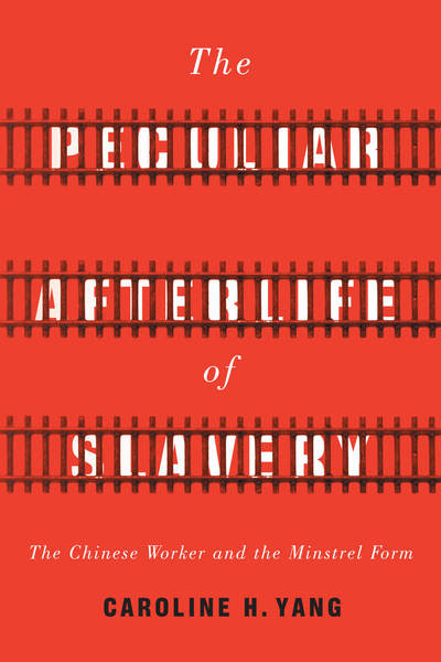 Cover of The Peculiar Afterlife of Slavery by Caroline H. Yang