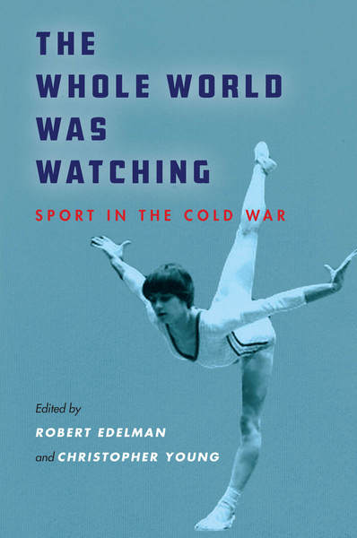 Cover of The Whole World Was Watching by Edited by Robert Edelman and Christopher Young