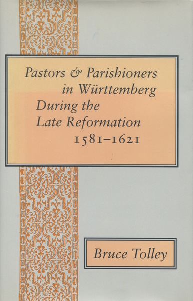 Cover of Pastors and Parishioners in Württemberg During the Late Reformation, 1581-1621 by Bruce Tolley