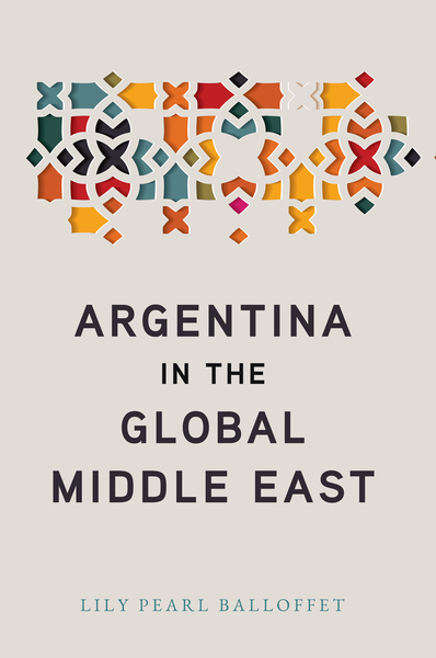 Cover of Argentina in the Global Middle East by Lily Pearl Balloffet
