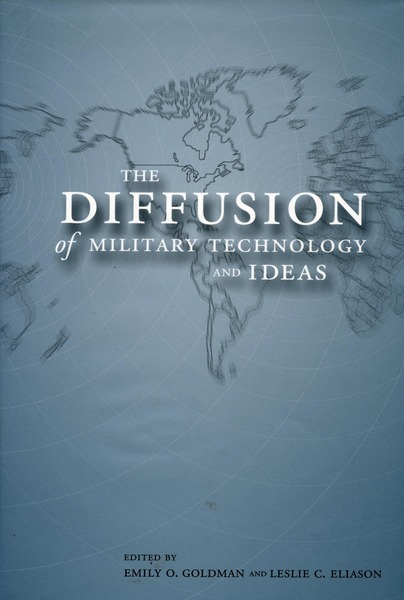 Cover of The Diffusion of Military Technology and Ideas by Edited by Emily O. Goldman and Leslie C. Eliason
