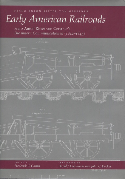 Cover of Early American Railroads by Franz Anton Ritter von Gerstner Edited by Frederick C. Gamst Translated by David J. Diephouse and John C. Decker