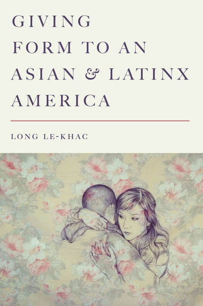 Cover of Giving Form to an Asian and Latinx America by Long Le-Khac