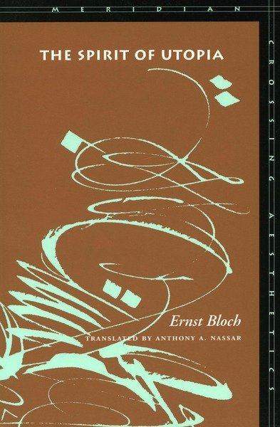 Cover of The Spirit of Utopia by Ernst Bloch Translated by Anthony A. Nassar