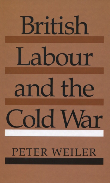 Cover of British Labour and the Cold War by Peter Weiler