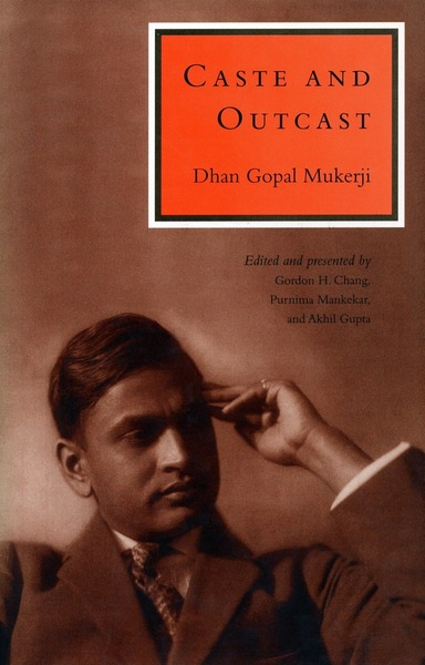 Cover of Caste and Outcast by Dhan Gopal Mukerji Edited and Presented by Gordon H. Chang, Purnima Mankekar, and Akhil Gupta