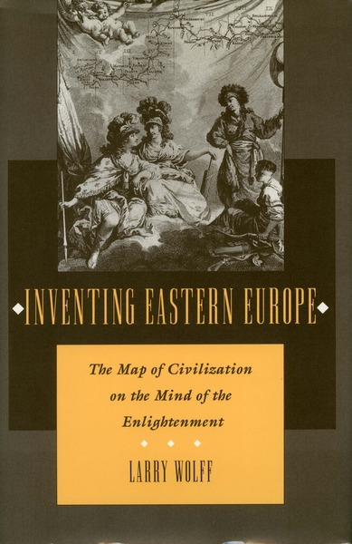 Cover of Inventing Eastern Europe by Larry Wolff