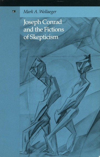Cover of Joseph Conrad and the Fictions of Skepticism by Mark A. Wollaeger