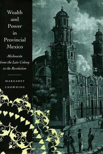 Cover of Wealth and Power in Provincial Mexico by Margaret Chowning