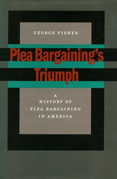 Cover of Plea Bargaining's Triumph by George Fisher