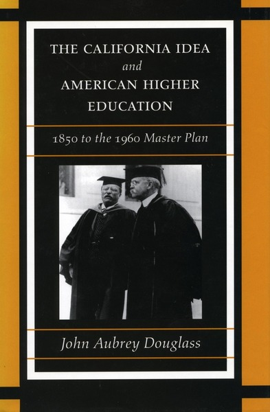 Cover of The California Idea and American Higher Education by John Aubrey Douglass